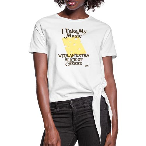 Cheese - Women's Knotted T-Shirt