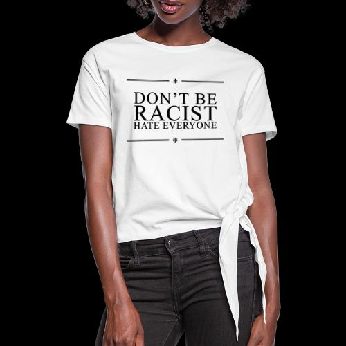 Don't Be Racist (black) - Knotted T-Shirt