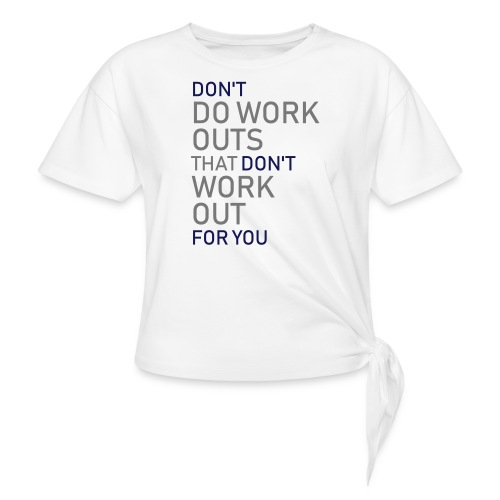 Don't do workouts - Women's Knotted T-Shirt