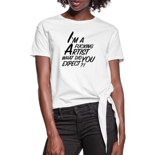 I'm a F... Artist What did you Expect? - Women's Knotted T-Shirt