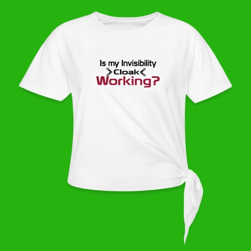 Is my invisibility cloak working shirt - Knotted T-Shirt
