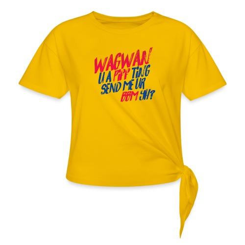Wagwan PiffTing Send BBM Yh? - Women's Knotted T-Shirt