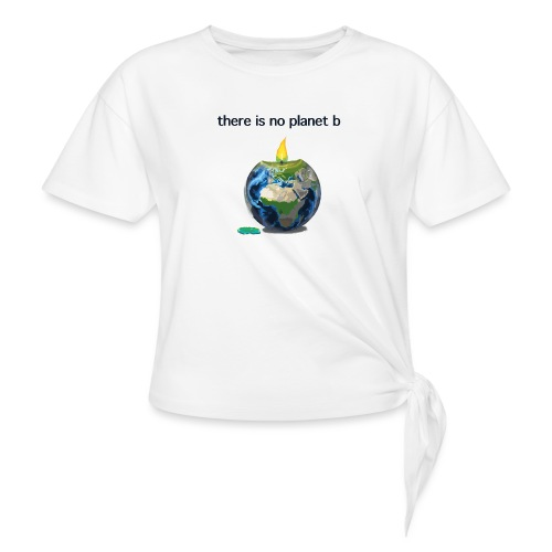 There is no planet b - Frauen Knotenshirt