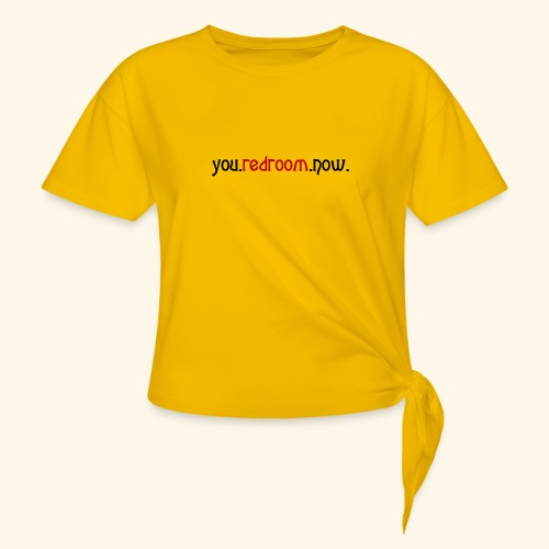 you redroom now - Women's Knotted T-Shirt