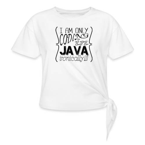 I am only coding in Java ironically!!1 - Knotted T-Shirt