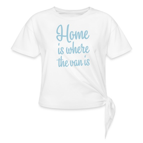 Home is where the van is - Autonaut.com - Knotted T-Shirt