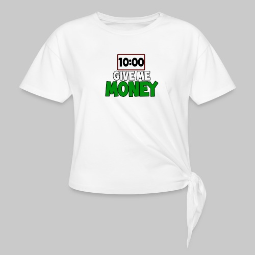 Give me money! - Women's Knotted T-Shirt