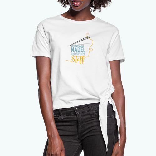 Nähen Nadel Frauen Spruch Handarbeit - Frauen Knotenshirt