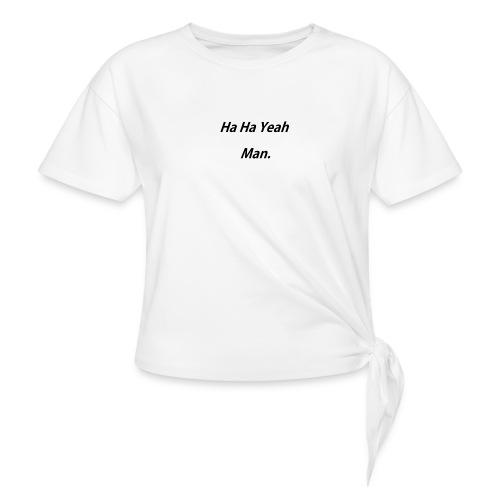 Ha Ha Yeah Man - Women's Knotted T-Shirt