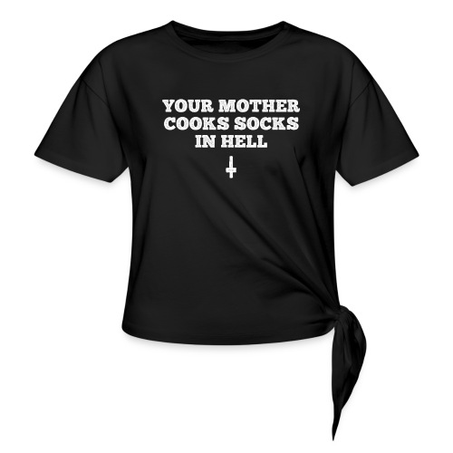your mother cooks socks in hell – lustiger Spruch - Frauen Knotenshirt