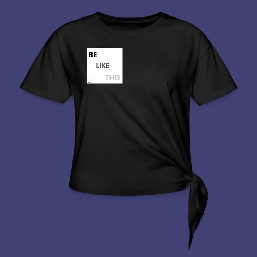 Be Like This - Camiseta con nudo mujer