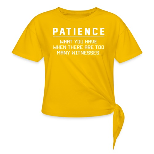 Patience what you have - Women's Knotted T-Shirt