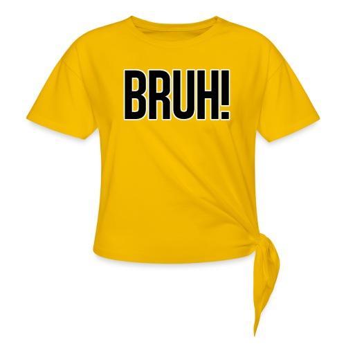 bruh - T-shirt à nœud