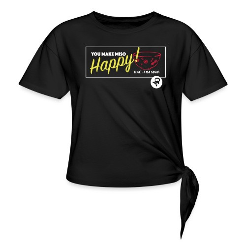 You make miso happy :) - Knotted T-Shirt
