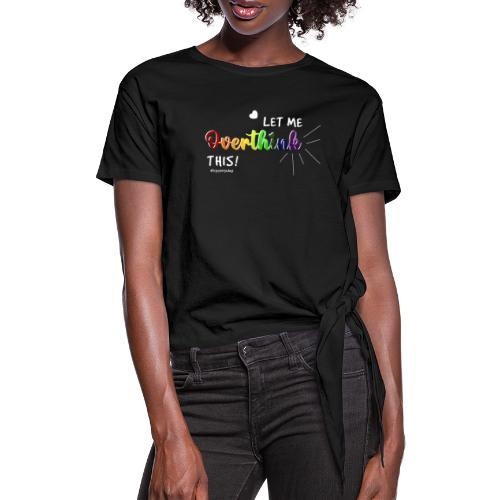 Amy's 'Overthink' design (white txt) - Women's Knotted T-Shirt