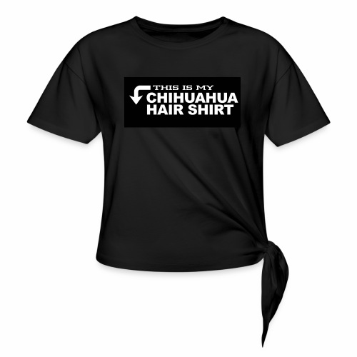 This is my chihuahua hair shirt - T-shirt à nœud Femme