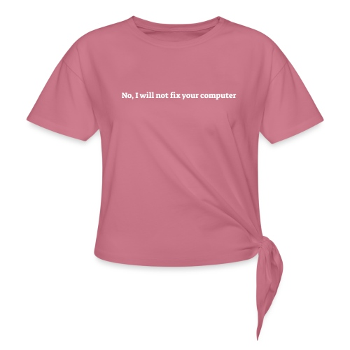No I will not fix your computer - Dame knot-shirt
