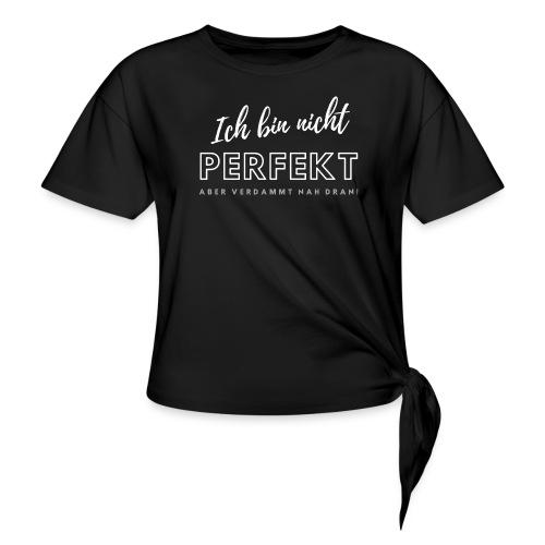 Ich bin nicht Perfekt... - Frauen Knotenshirt