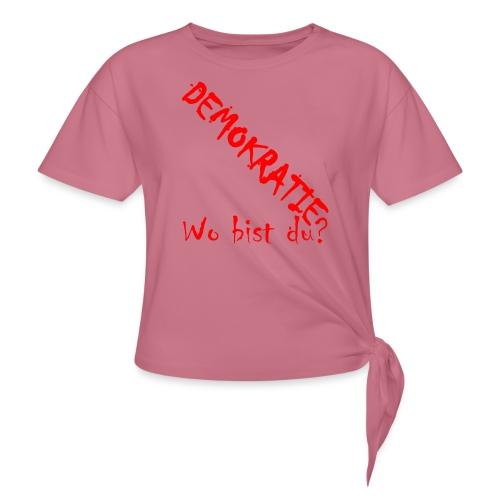 DEMOKRATIE? Wo bist du? - Frauen Knotenshirt