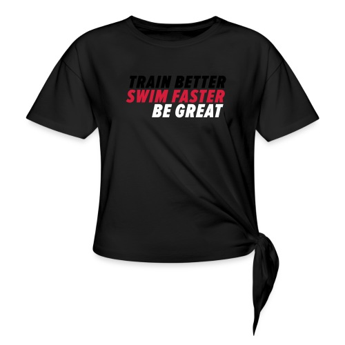 TRAIN BETTER. SWIM FASTER. BE GREAT. - Frauen Knotenshirt