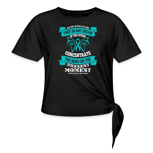 Do Not Dwell in the Past Scleroderma Awareness - Knotted T-Shirt
