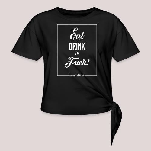 eat, drink & fuck! - Maglietta annodata