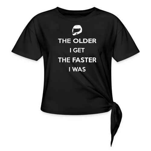 The Older I Get The Faster I Was - Women's Knotted T-Shirt