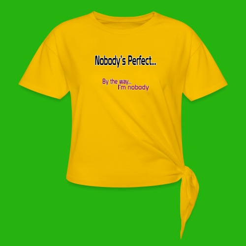 Nobody's perfect BTW I'm nobody shirt - Women's Knotted T-Shirt