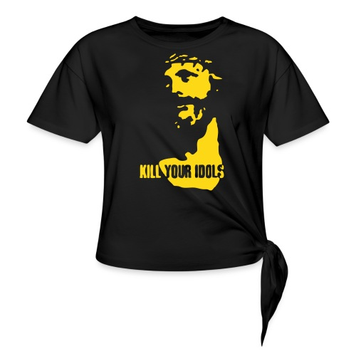 Kill your idols - Women's Knotted T-Shirt