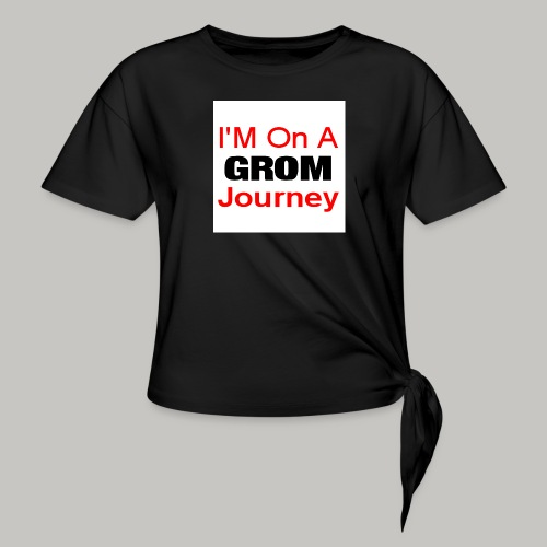 i am on a grom journey - Women's Knotted T-Shirt