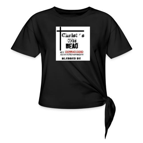 Christ's Not Dead - T-shirt à nœud Femme