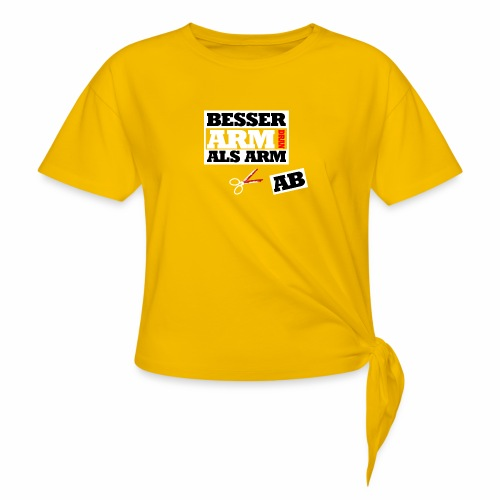 Besser arm dran als Arm ab, Sprichwort, schlicht - Knotenshirt