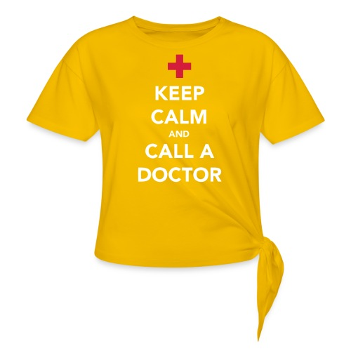 Keep Calm and Call a Doctor - Women's Knotted T-Shirt