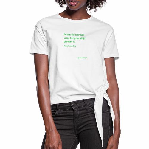 Ik ben de buurman waar het gras altijd groener is - Vrouwen Geknoopt shirt