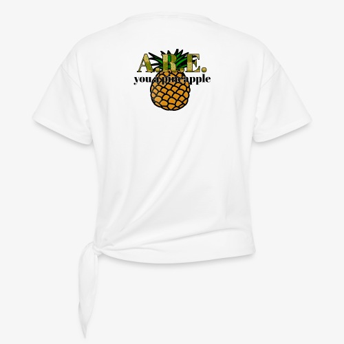Are you a pineapple - Knotted T-Shirt