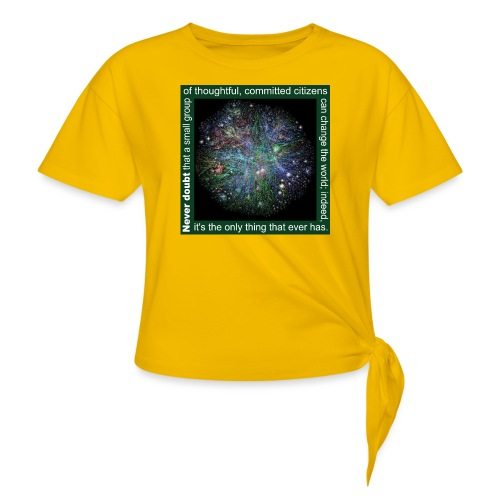 Never doubt that a small group/change the world. - Knotted T-Shirt