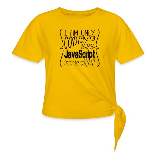 I am only coding in JavaScript ironically!!1 - Knotted T-Shirt
