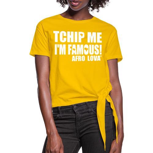 Tchip me I'm famous by Afro Lova - T-shirt à nœud Femme