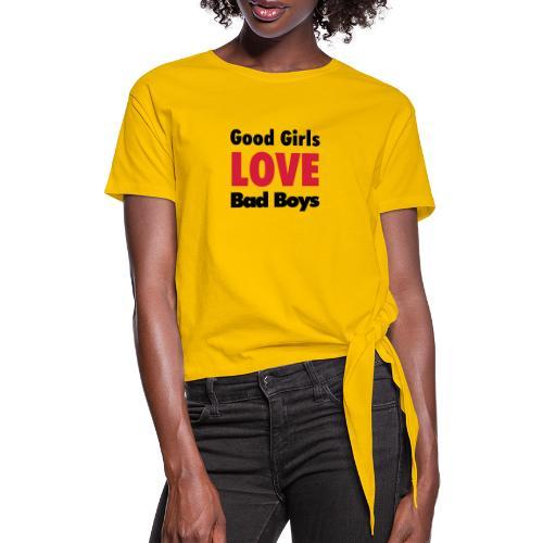 good girls love bad boys - Women's Knotted T-Shirt