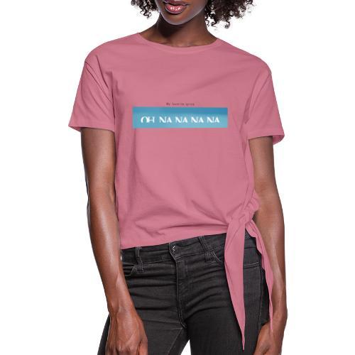 My Favorite Lyrics Oh Na Na Na - On - Women's Knotted T-Shirt