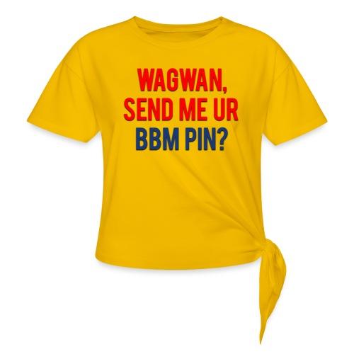 Wagwan Send BBM Clean - Women's Knotted T-Shirt