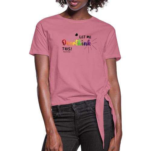Amy's 'Overthink' design (black txt) - Women's Knotted T-Shirt