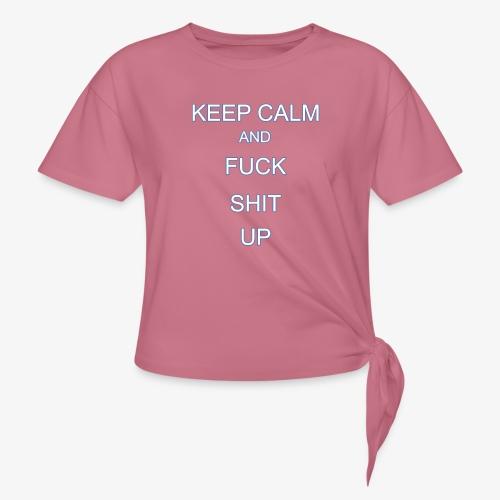 Keep Calm and Fuck Shit Up - Maglietta annodata da donna