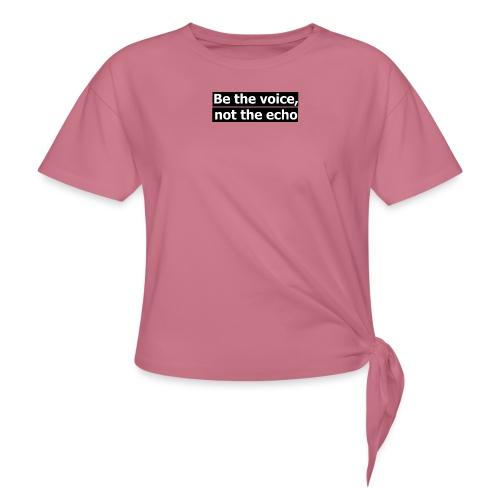 être la voix pas l'écho - T-shirt à nœud
