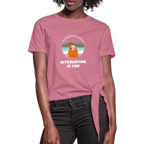 My boyfriend told me kitesurfing is fun - Women's Knotted T-Shirt