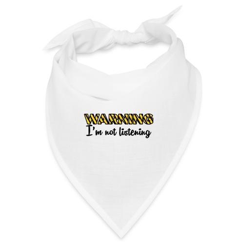 Warning Im not listening! - Bandana