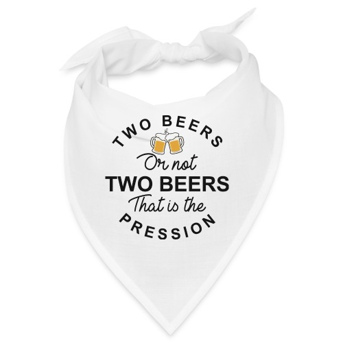 TWO BEERS OR NOT TWO BEERS - Bandana
