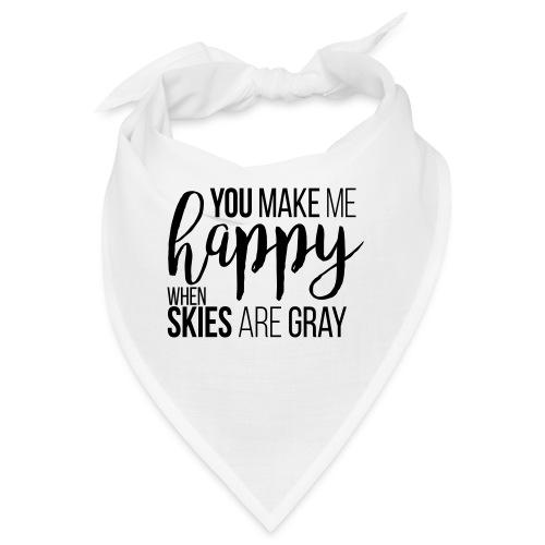 You make me happy when skies are gray - Bandana