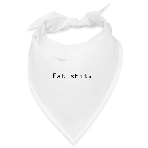 Eat shit. - Bandana