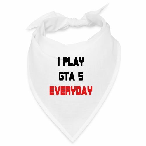 I play GTA 5 Everyday! - Bandana